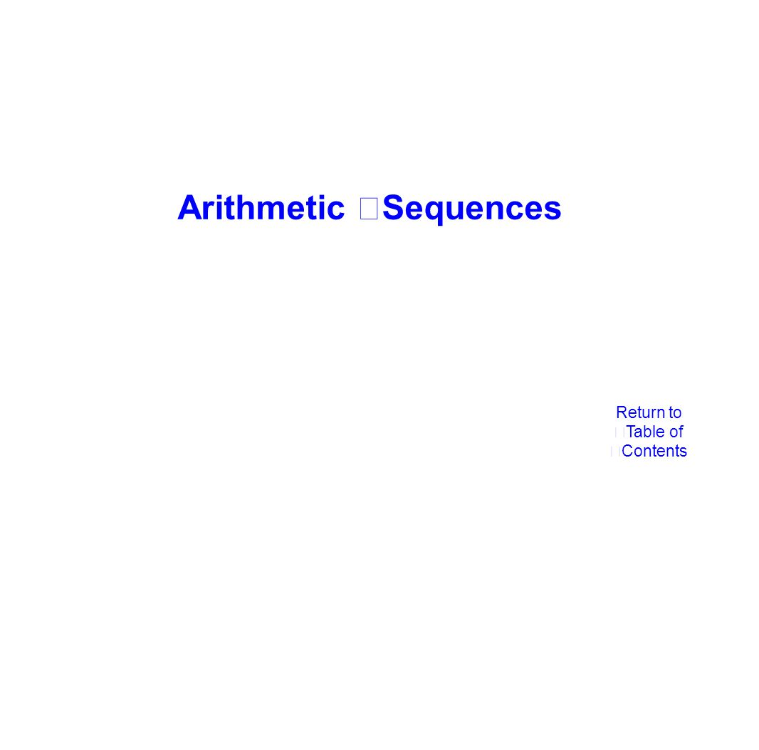 Goals and Objectives Students will be able to understand how the common difference leads to the next term of an arithmetic sequence, the explicit form for an Arithmetic sequence, and how to use the explicit formula to find missing data.