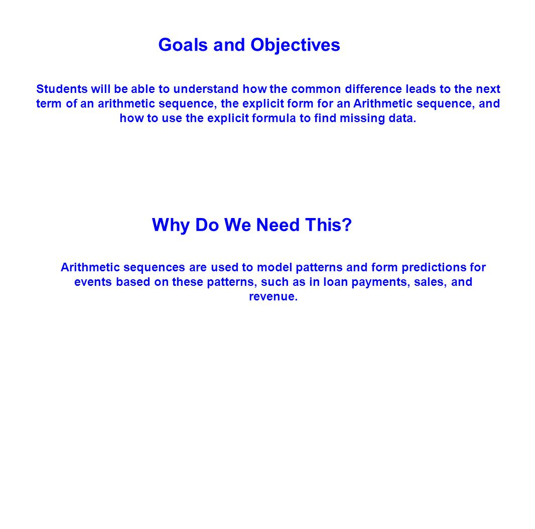 Goals and Objectives Students will be able to understand how the common difference leads to the next term of an arithmetic sequence, the explicit form
