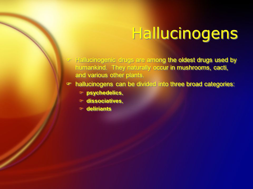 Hallucinogens  Hallucinogenic drugs are among the oldest drugs used by humankind.