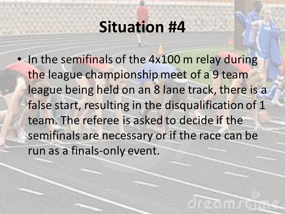 Situation #4 In the semifinals of the 4x100 m relay during the league championship meet of a 9 team league being held on an 8 lane track, there is a false start, resulting in the disqualification of 1 team.