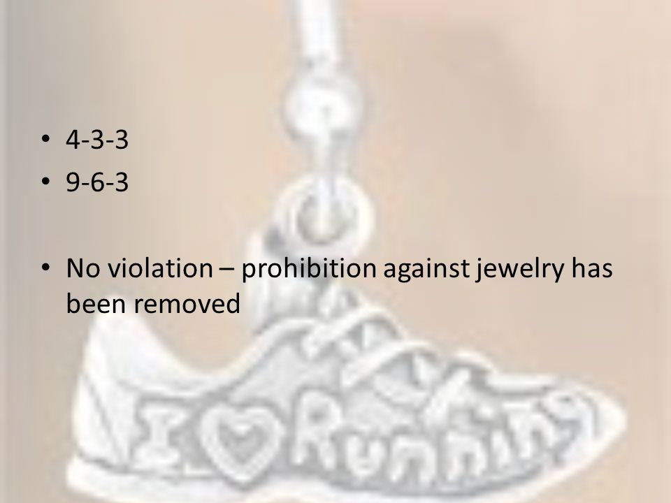 4-3-3 9-6-3 No violation – prohibition against jewelry has been removed