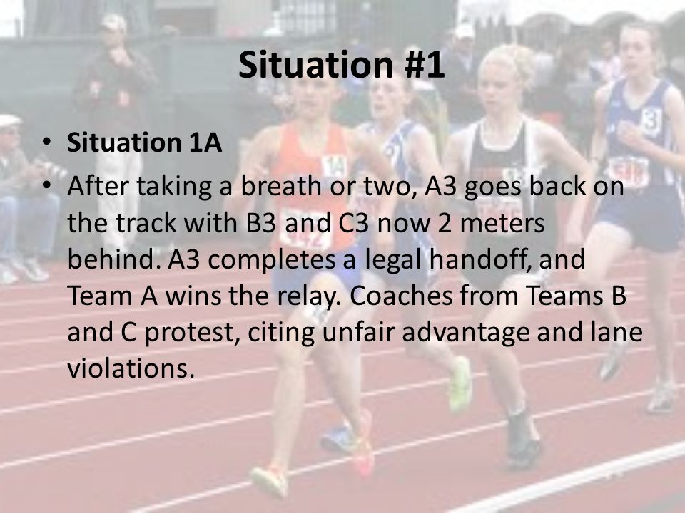 Situation #1 Situation 1A After taking a breath or two, A3 goes back on the track with B3 and C3 now 2 meters behind. A3 completes a legal handoff, an