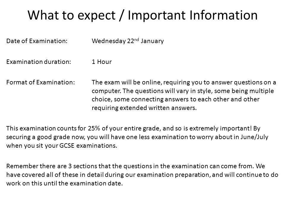 What to expect / Important Information Date of Examination: Wednesday 22 nd January Examination duration: 1 Hour Format of Examination:The exam will b