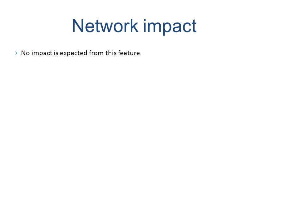 Network impact › No impact is expected from this feature