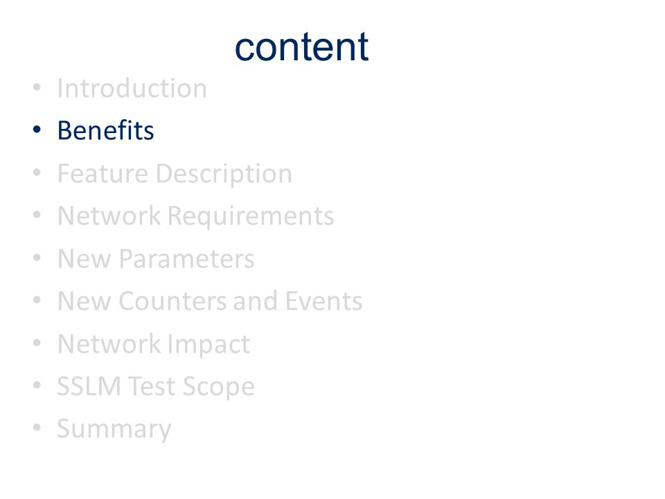 Benefits benefits of sSLM The feature allows the operator to control how users are selected for load management action based on used service(s) Possibility to require better (target) coverage for users with a certain service (e.g.