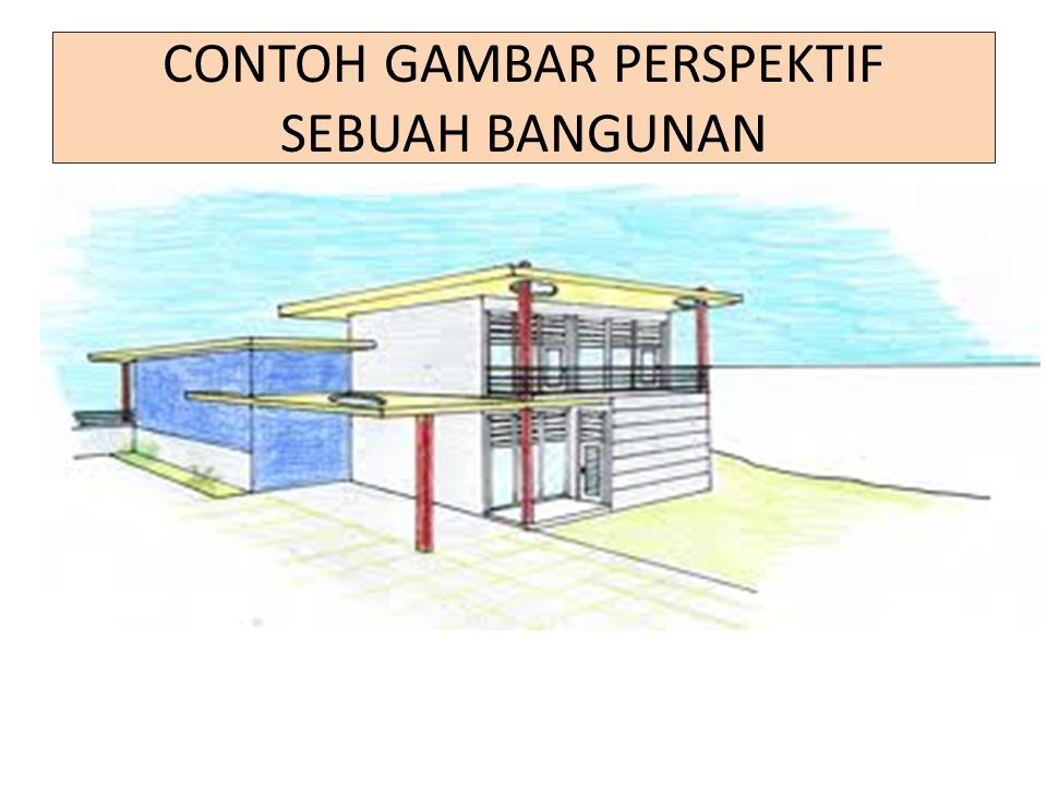 CONTOH GAMBAR PERSPEKTIF SEBUAH BANGUNAN