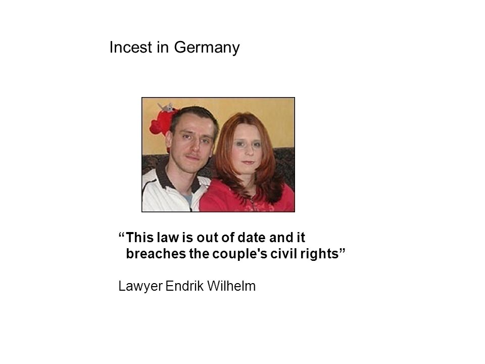 This law is out of date and it breaches the couple s civil rights Lawyer Endrik Wilhelm Incest in Germany