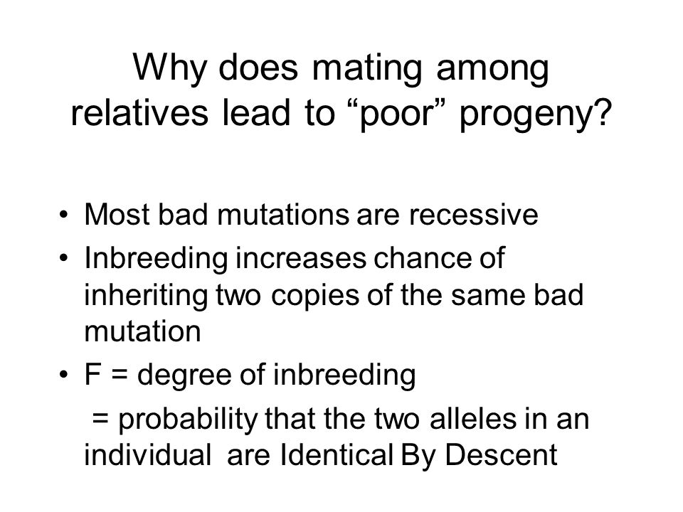 Why does mating among relatives lead to poor progeny.