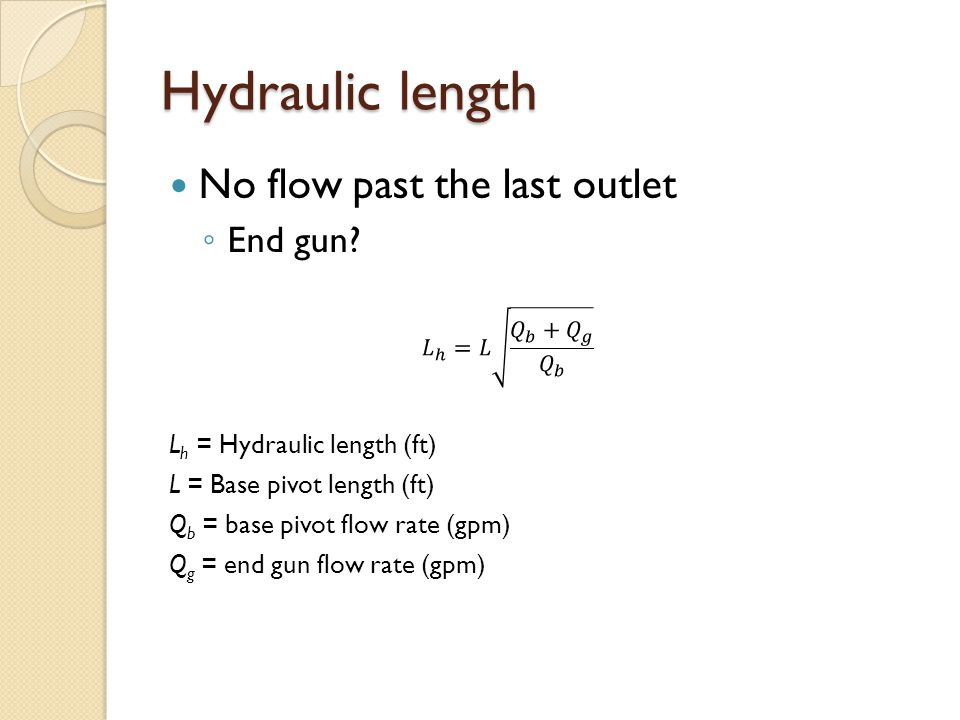 Hydraulic length No flow past the last outlet ◦ End gun.