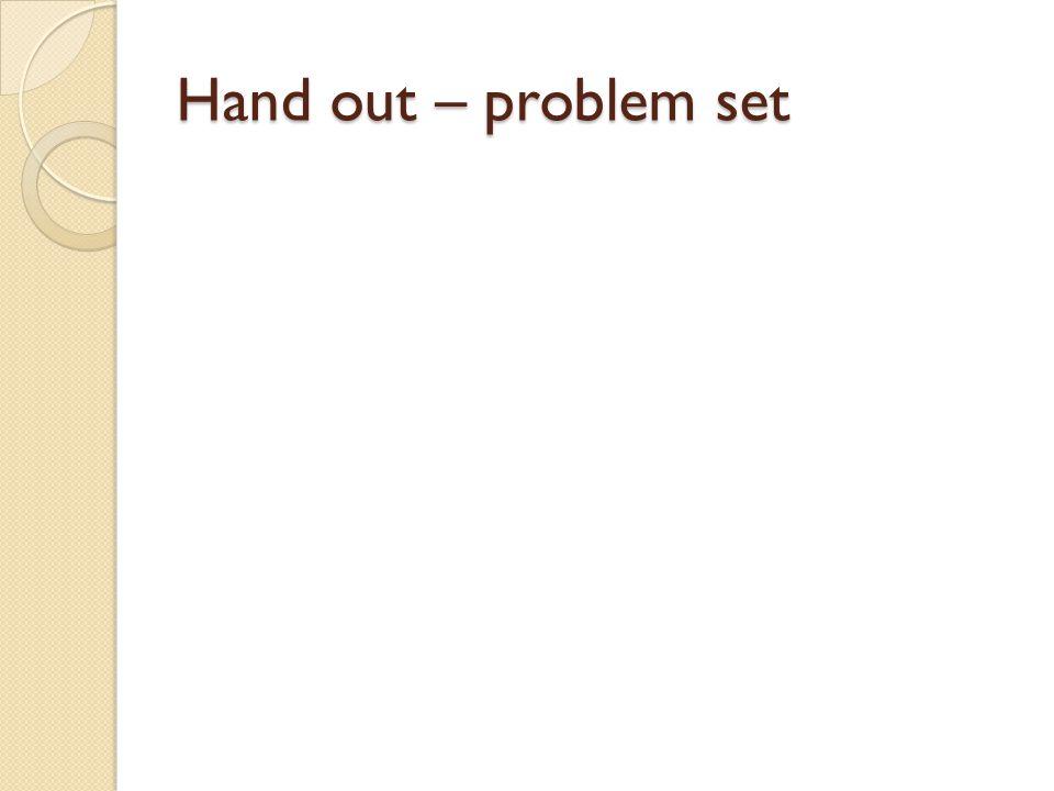 Hand out – problem set