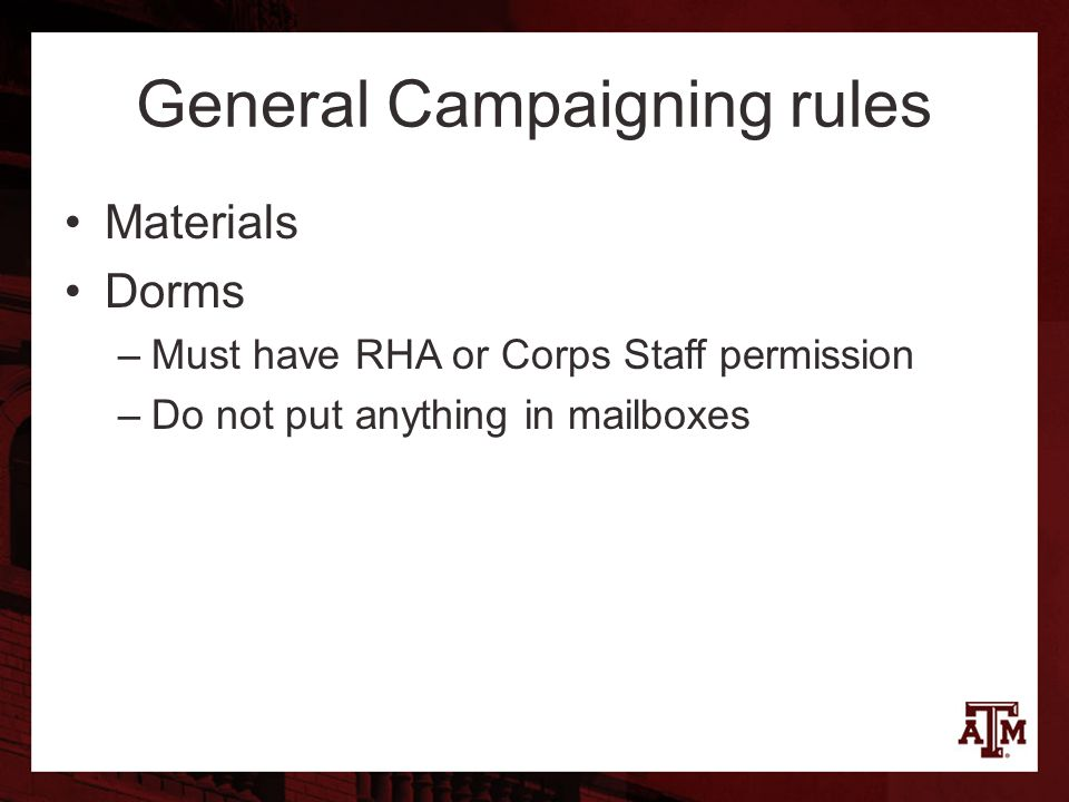 General Campaigning rules Materials Dorms –Must have RHA or Corps Staff permission –Do not put anything in mailboxes