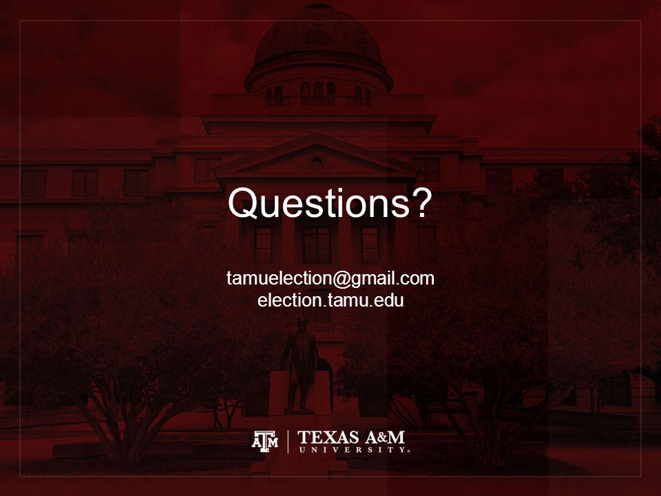 Questions tamuelection@gmail.com election.tamu.edu