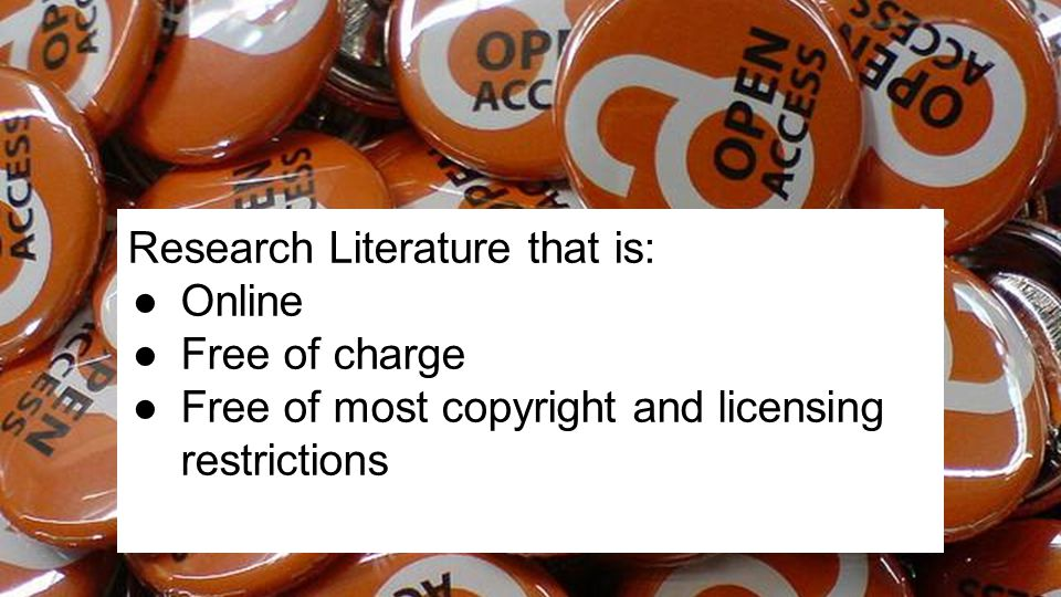 Research Literature that is: ●Online ●Free of charge ●Free of most copyright and licensing restrictions