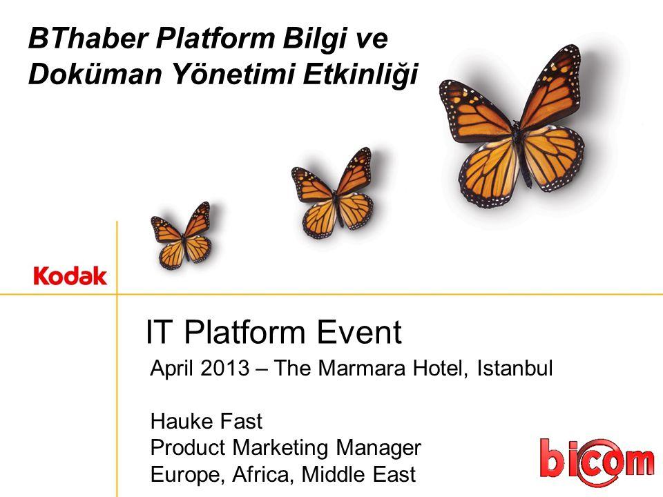 BThaber Platform Bilgi ve Doküman Yönetimi Etkinliği IT Platform Event April 2013 – The Marmara Hotel, Istanbul Hauke Fast Product Marketing Manager Europe, Africa, Middle East