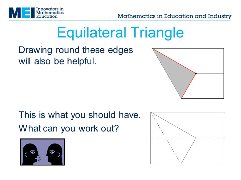 Equilateral Triangle Drawing round these edges will also be helpful. This is what you should have. What can you work out?