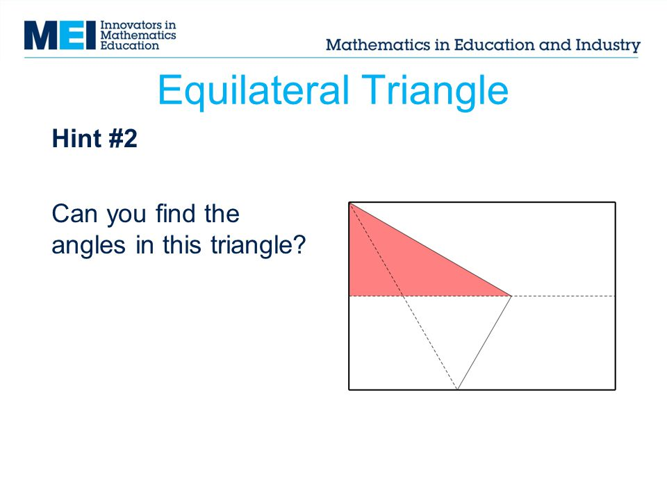 Equilateral Triangle Hint #2 Can you find the angles in this triangle?