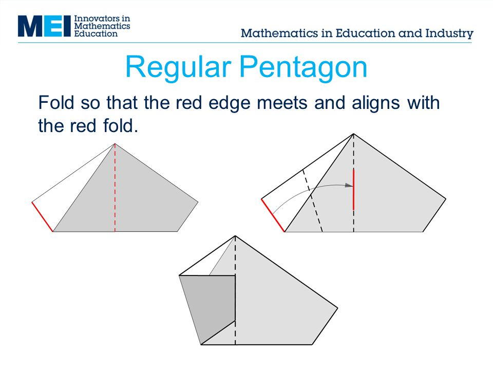 Regular Pentagon Fold so that the red edge meets and aligns with the red fold.