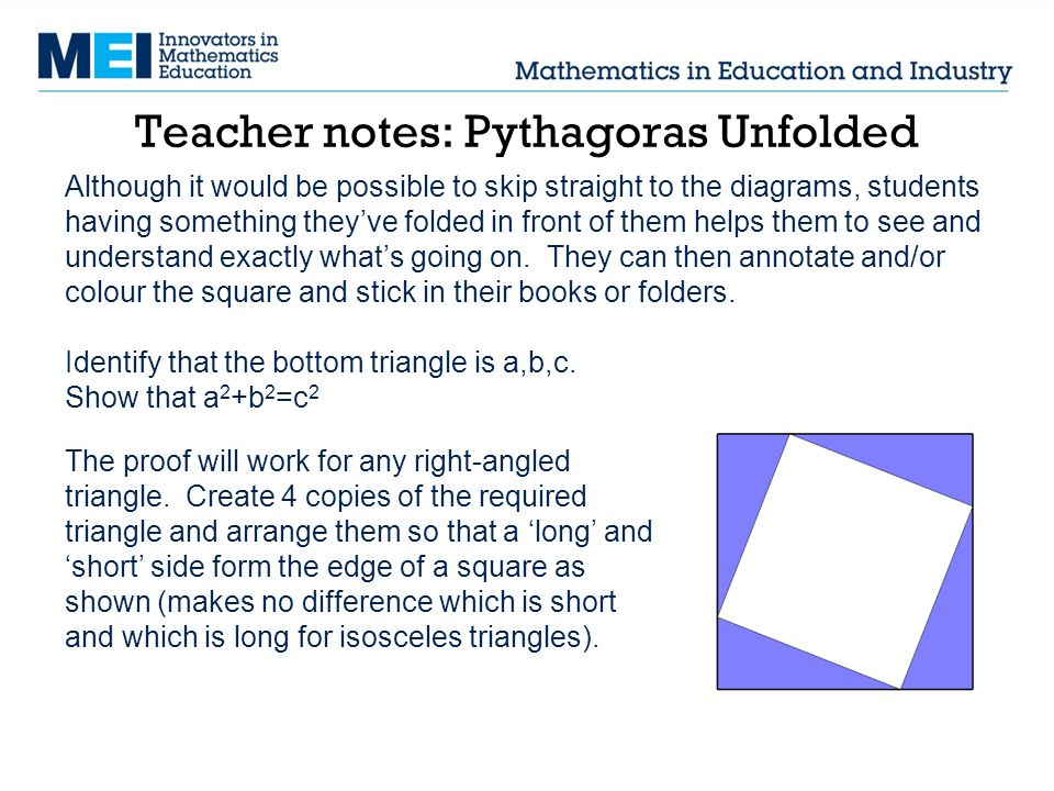 Teacher notes: Pythagoras Unfolded Although it would be possible to skip straight to the diagrams, students having something they've folded in front o