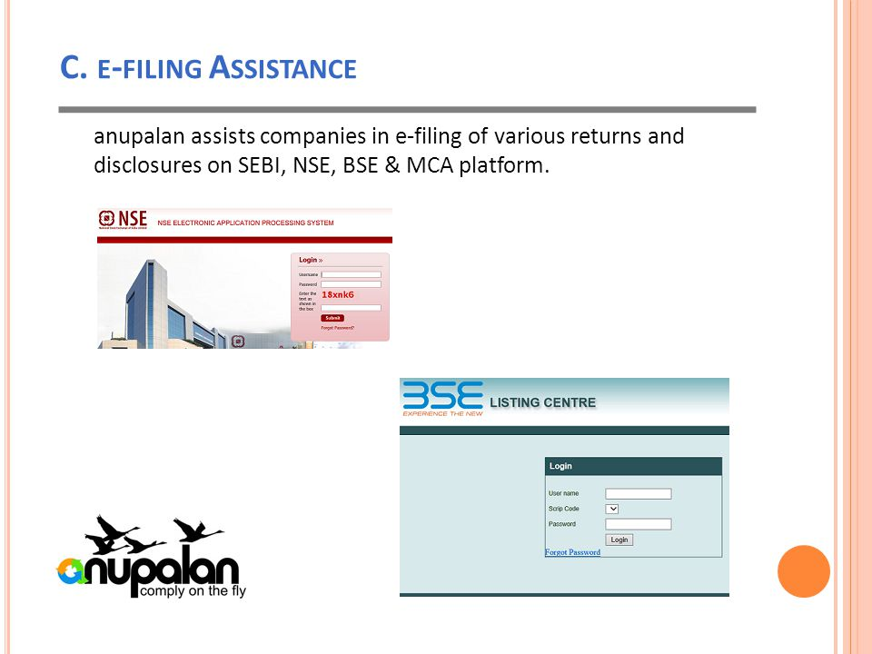 C. E - FILING A SSISTANCE anupalan assists companies in e-filing of various returns and disclosures on SEBI, NSE, BSE & MCA platform.