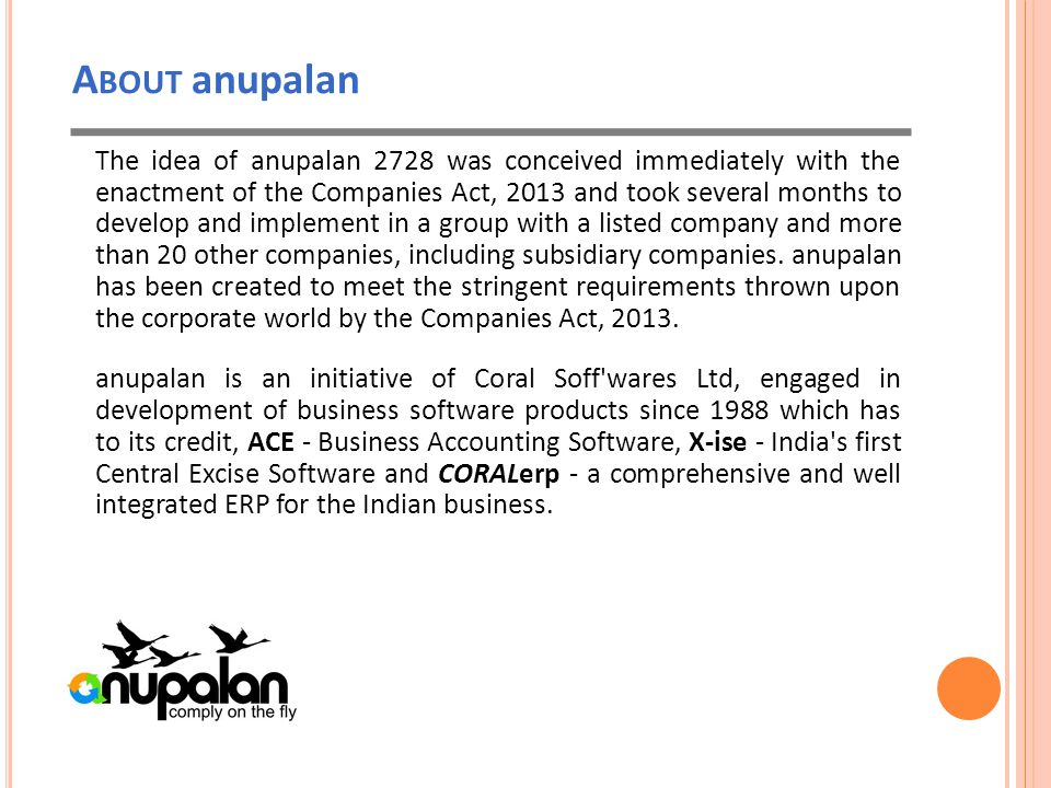 A BOUT anupalan The idea of anupalan 2728 was conceived immediately with the enactment of the Companies Act, 2013 and took several months to develop and implement in a group with a listed company and more than 20 other companies, including subsidiary companies.