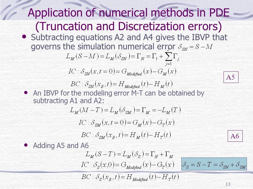 13 Application of numerical methods in PDE (Truncation and Discretization errors) Subtracting equations A2 and A4 gives the IBVP that governs the simu