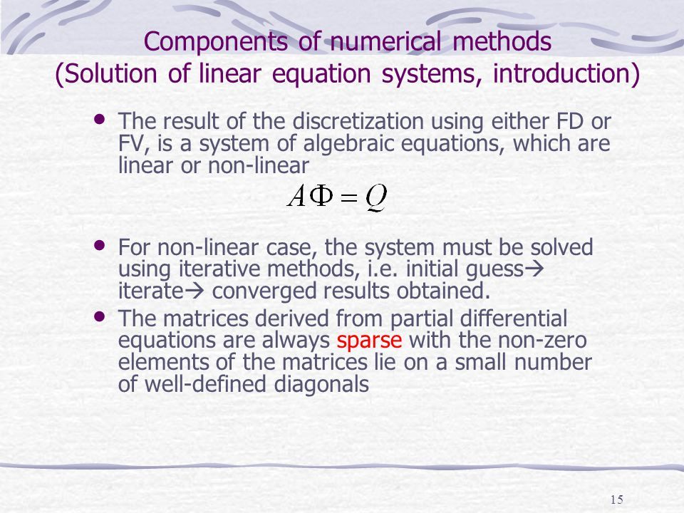 15 Components of numerical methods (Solution of linear equation systems, introduction) The result of the discretization using either FD or FV, is a sy