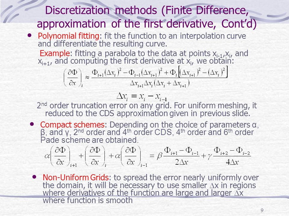 9 Discretization methods (Finite Difference, approximation of the first derivative, Cont'd) Polynomial fitting: fit the function to an interpolation c