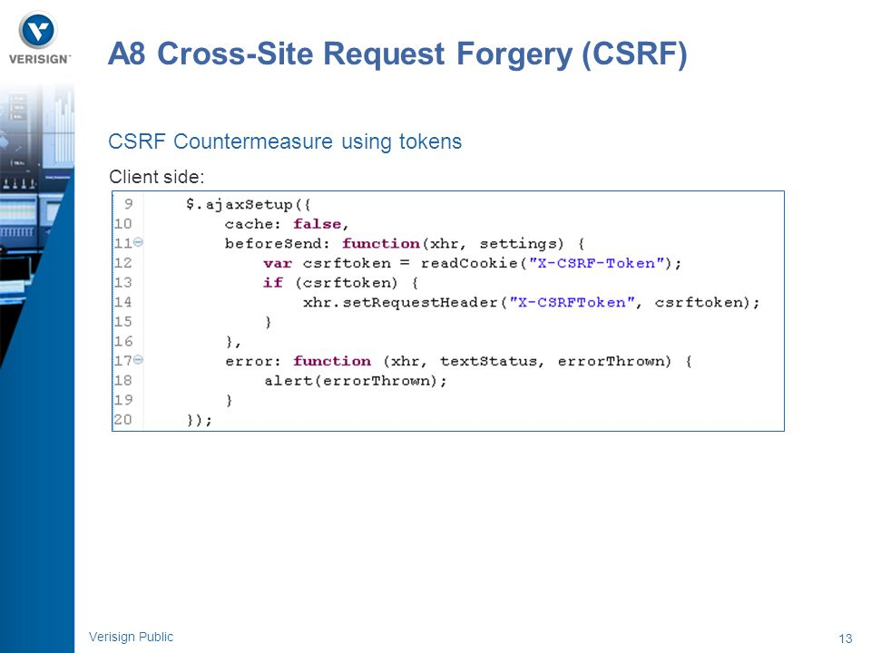 13 Verisign Public A8 Cross-Site Request Forgery (CSRF) Client side: CSRF Countermeasure using tokens