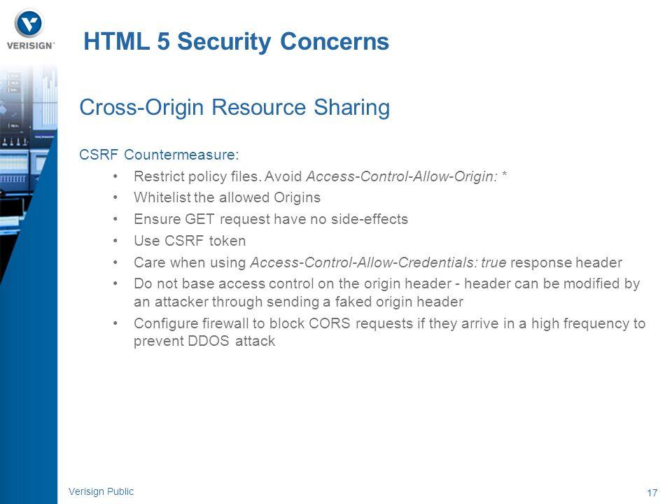 17 Verisign Public Cross-Origin Resource Sharing CSRF Countermeasure: Restrict policy files. Avoid Access-Control-Allow-Origin: * Whitelist the allowe
