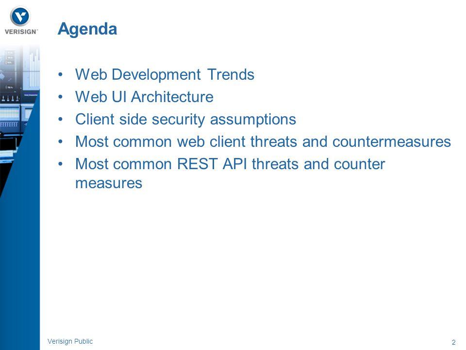 2 Verisign Public Web Development Trends Web UI Architecture Client side security assumptions Most common web client threats and countermeasures Most
