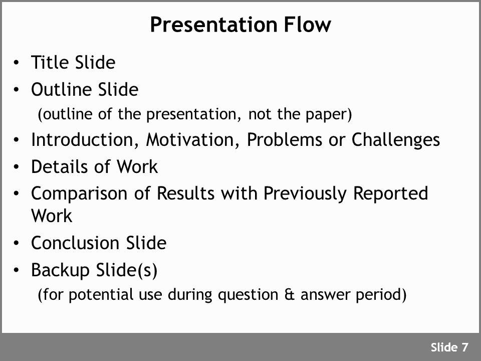 Presentation Flow Title Slide Outline Slide (outline of the presentation, not the paper) Introduction, Motivation, Problems or Challenges Details of W