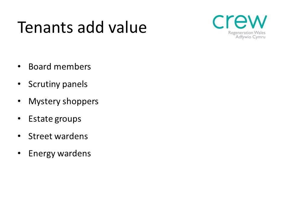 Tenants add value Board members Scrutiny panels Mystery shoppers Estate groups Street wardens Energy wardens
