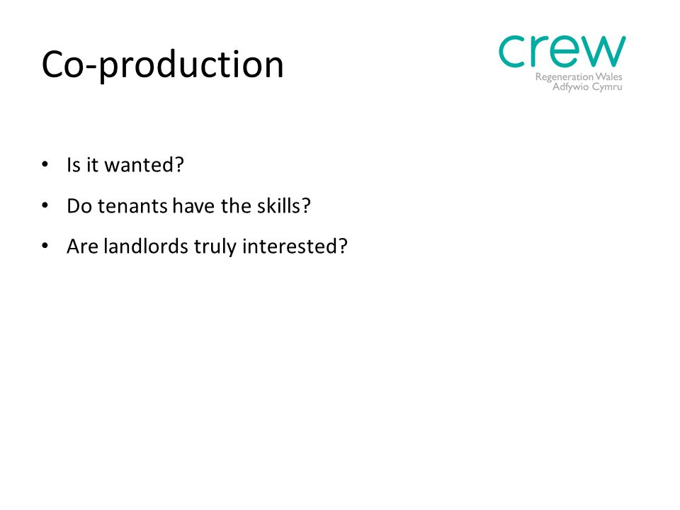 Co-production Is it wanted Do tenants have the skills Are landlords truly interested