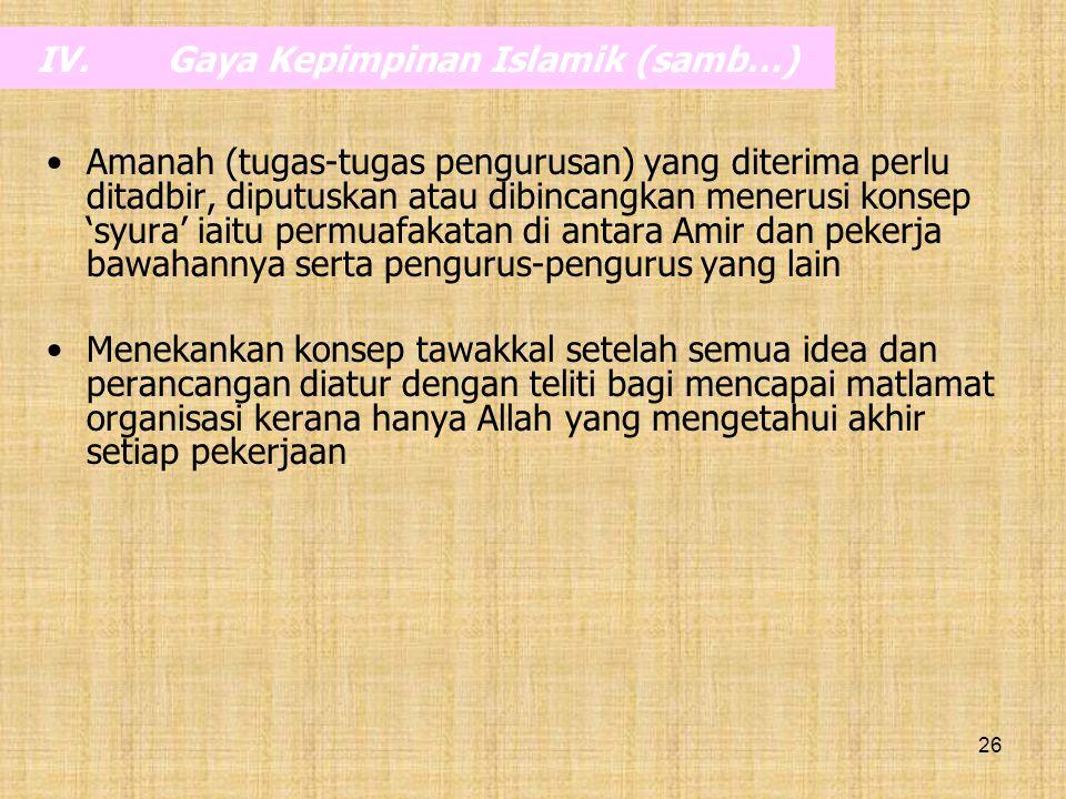 26 IV.Gaya Kepimpinan Islamik (samb…) Amanah (tugas-tugas pengurusan) yang diterima perlu ditadbir, diputuskan atau dibincangkan menerusi konsep 'syur