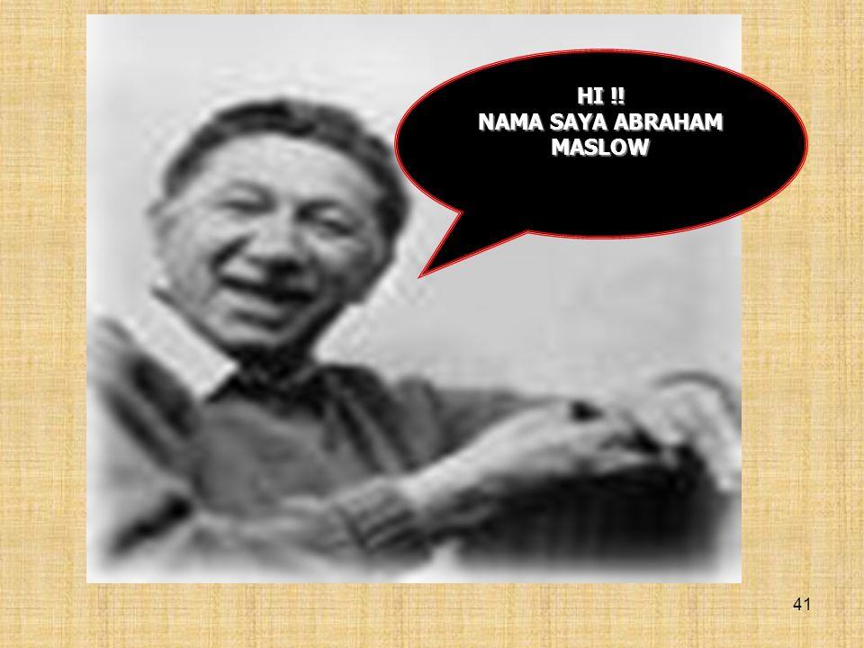 41 HI !! NAMA SAYA ABRAHAM MASLOW