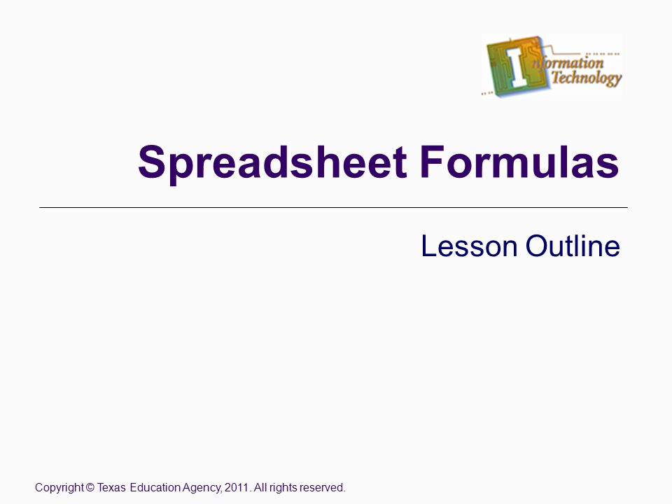 Spreadsheet Formulas Lesson Outline Copyright © Texas Education Agency, 2011. All rights reserved.