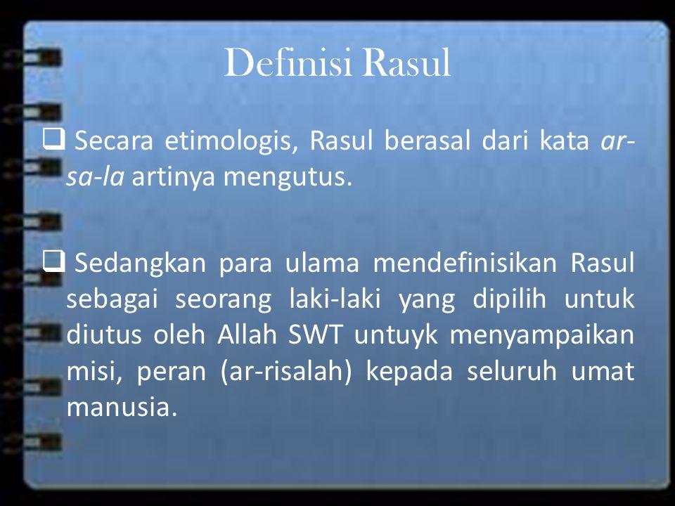 Definisi Rasul  Secara etimologis, Rasul berasal dari kata ar- sa-la artinya mengutus.  Sedangkan para ulama mendefinisikan Rasul sebagai seorang la