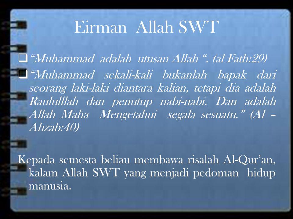 """Eirman Allah SWT  """"Muhammad adalah utusan Allah """". (al Fath:29)  """"Muhammad sekali-kali bukanlah bapak dari seorang laki-laki diantara kalian, tetapi"""