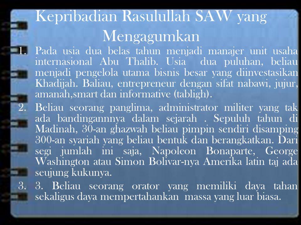 Kepribadian Rasulullah SAW yang Mengagumkan 1.Pada usia dua belas tahun menjadi manajer unit usaha internasional Abu Thalib.