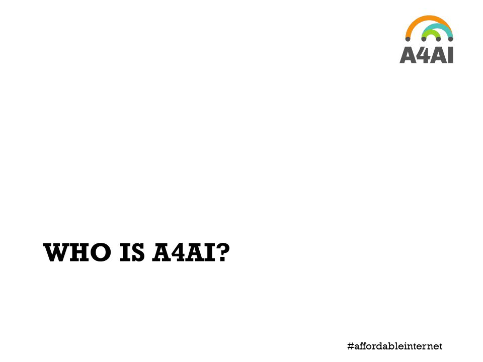 WHO IS A4AI? #affordableinternet