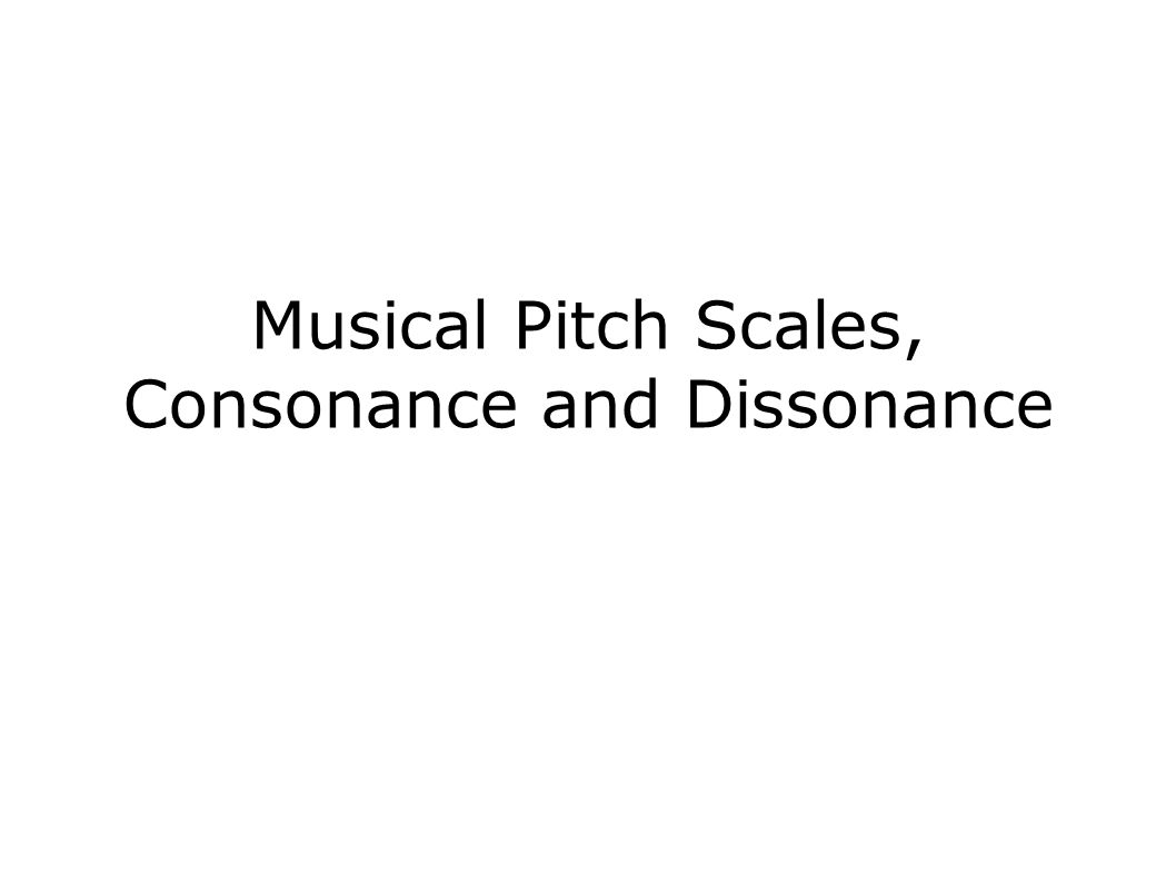 Musical Pitch Scales, Consonance and Dissonance