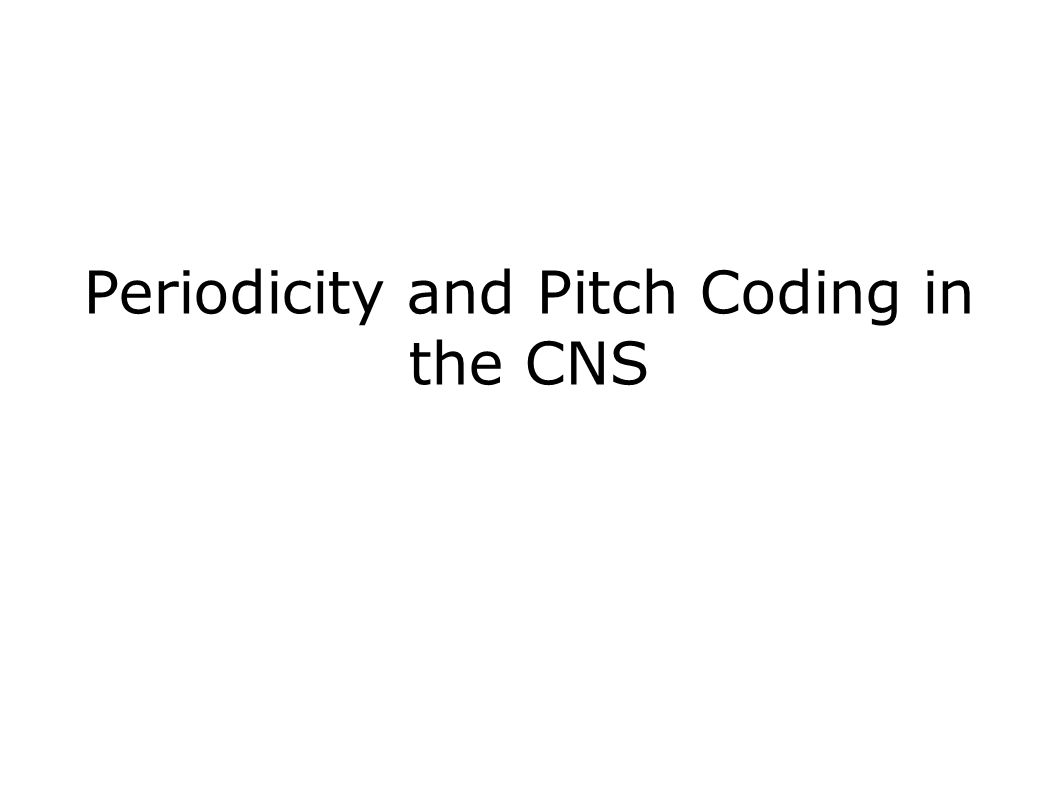 Periodicity and Pitch Coding in the CNS
