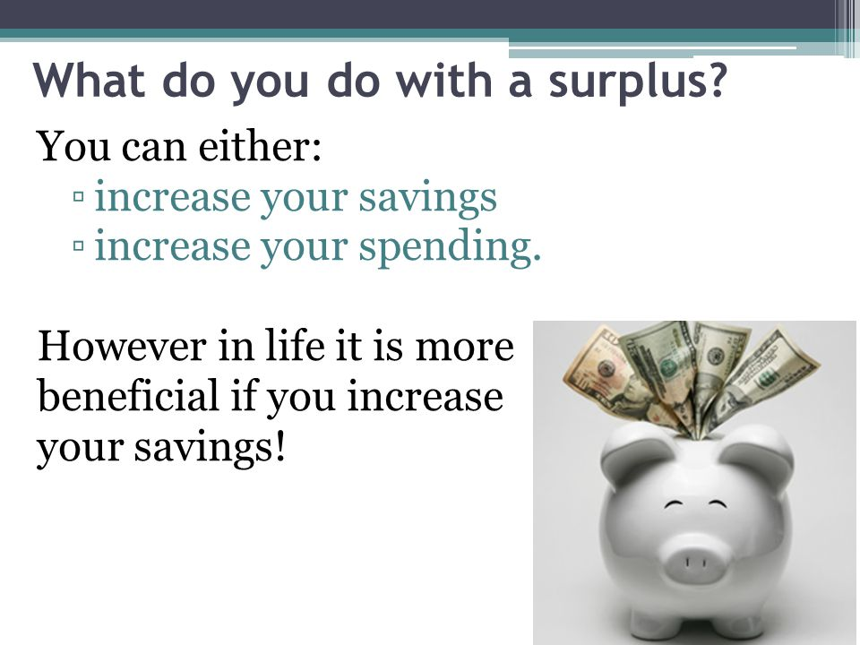 You can either: ▫increase your savings ▫increase your spending.
