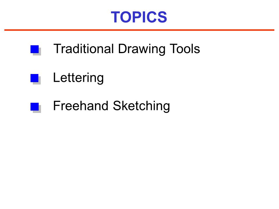 TOPICS Traditional Drawing Tools Freehand Sketching Lettering