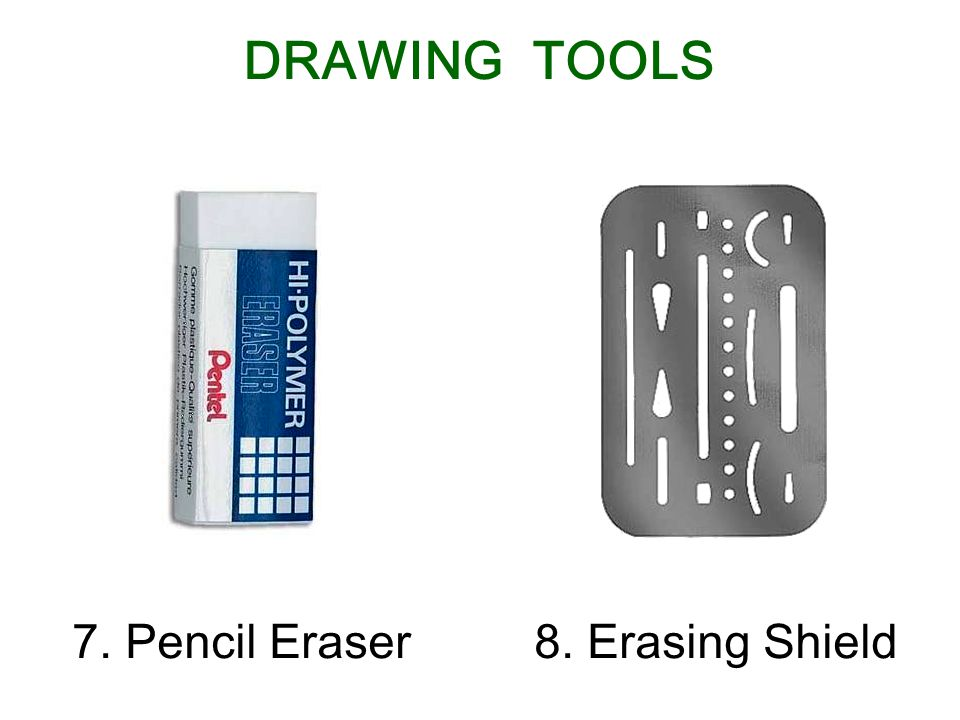 7. Pencil Eraser8. Erasing Shield DRAWING TOOLS