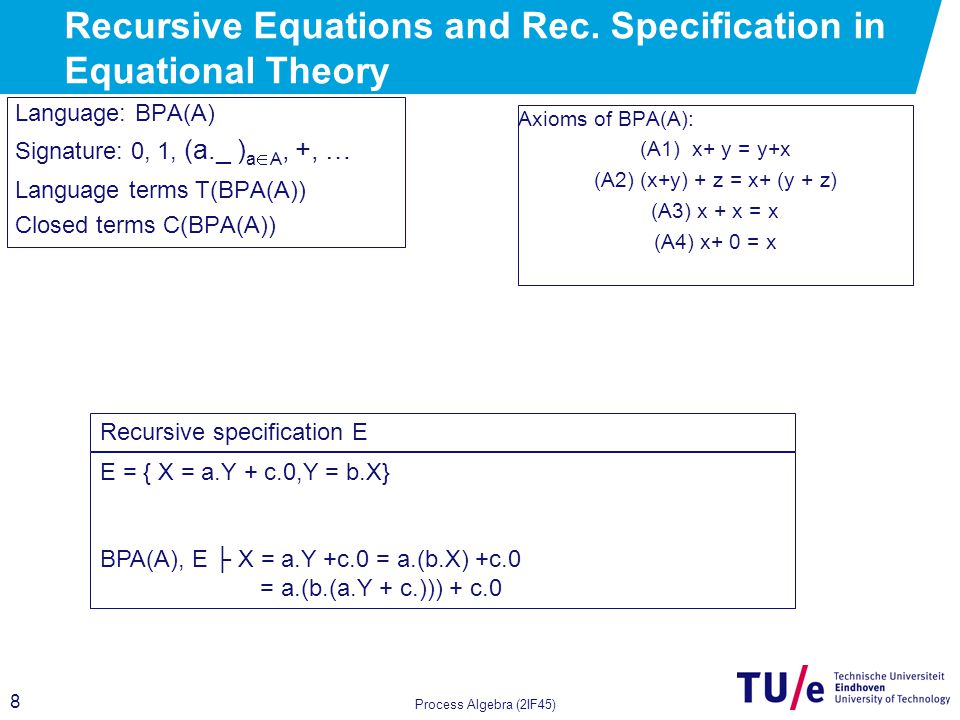 8 Process Algebra (2IF45) Recursive Equations and Rec.