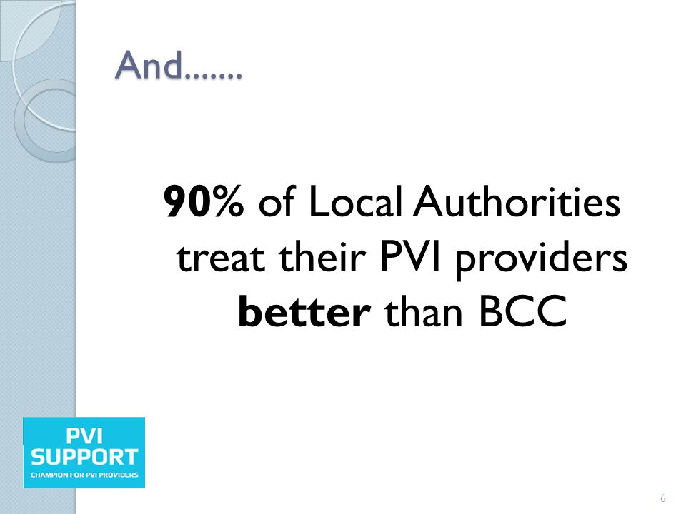 And....... 90% of Local Authorities treat their PVI providers better than BCC 6