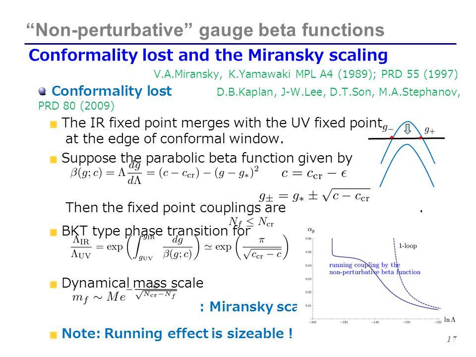 "17 ""Non-perturbative"" gauge beta functions Conformality lost and the Miransky scaling V.A.Miransky, K.Yamawaki MPL A4 (1989); PRD 55 (1997) Conformali"
