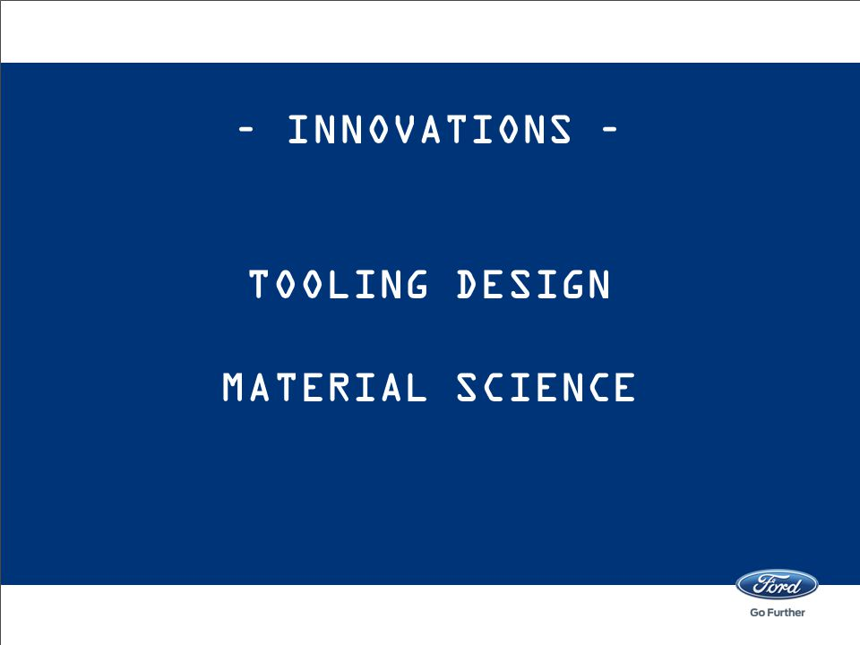 – INNOVATIONS – TOOLING DESIGN MATERIAL SCIENCE