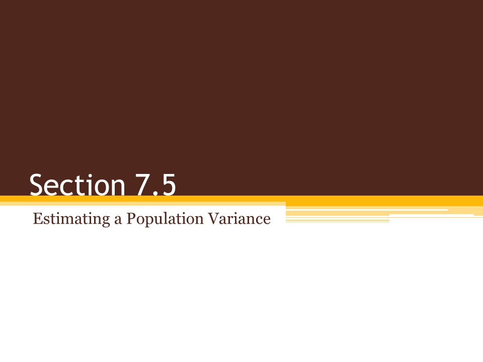 Section 7.5 Estimating a Population Variance